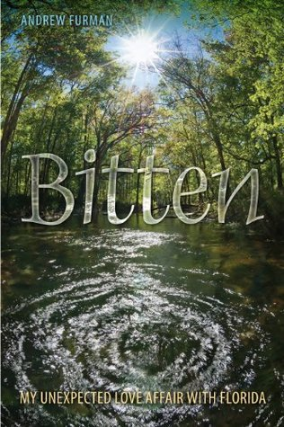 Bitten: My Unexpected Love Affair with Florida (Florida Quincentennial Book) Andrew Furman