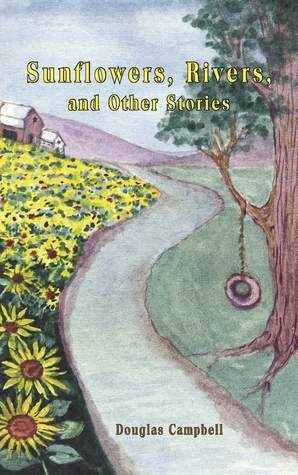 Sunflowers, Rivers, and Other Stories Douglas Campbell