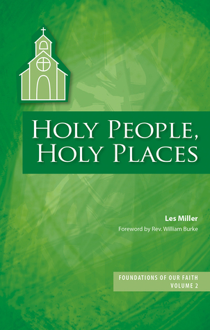 Holy People, Holy Places (Foundations of Our Faith, #2)  by  Les Miller