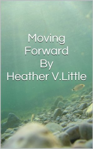 Moving Forward  by  Heather V. Little