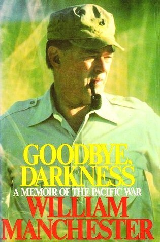 Goodbye, Darkness: A Memoir Of The Pacific War William Manchester