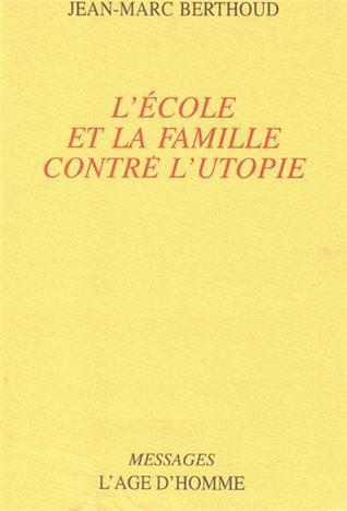 LÉcole et la famille contre lutopie: Les annales dun combat  by  Jean-Marc Berthoud