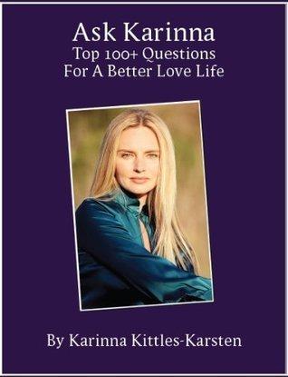 Ask Karinna: Top 100+ Questions for a Better Love Life Karinna Kittles-Karsten