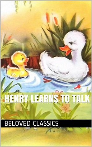 HENRY LEARNS TO TALK  by  Beloved Classics