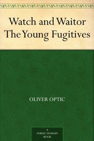 Watch and Waitor The Young Fugitives  by  Oliver Optic