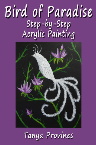Bird of Paradise Step-by-Step Acrylic Painting  by  Tanya Provines
