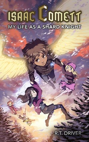 My Life as a Shard Knight (Isaac Comett, #1) R.T. Driver
