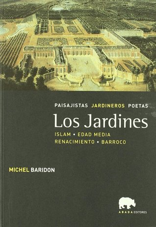 Los jardines. Paisajistas, jardineros, poetas. Vol. II. Islam, Edad Media, Renacimiento y Barroco Michel Baridon