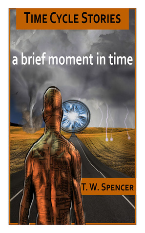 A Brief Moment In Time (Time Cycle Stories Vol 1)  by  T.W.   Spencer