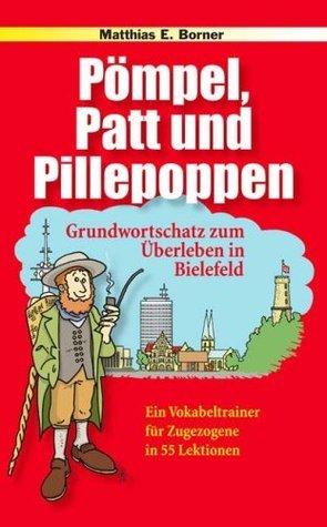 Pömpel, Patt und Pillepoppen: Grundwortschatz zum Überleben in Bielefeld  by  Matthias E. Borner