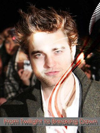From Twilight to Breaking Dawn: The Biography of Robert Pattinson Brody Anderson