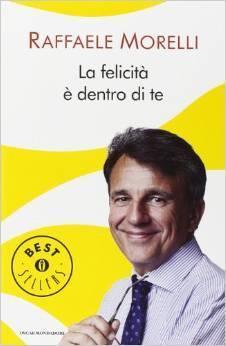La felicità è dentro di te  by  Raffaele Morelli