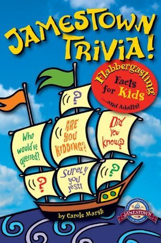 Jamestown Trivia: Flabbergasting Facts for Kids... and Adults!  by  Carole Marsh