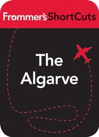The Algarve, Portugal: Frommers ShortCuts Frommers