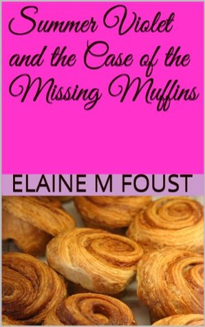 Summer Violet and the Case of the Missing Muffins  by  Elaine M Foust