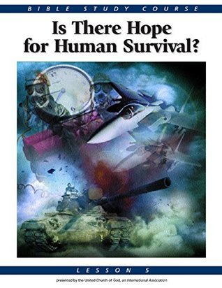 Bible Study Lesson 5 - Is There Hope For Human Survival? United Church of God