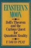 Einsteins Moon: Bells Theorem and the Curious Quest for Quantum Reality  by  F. David Peat