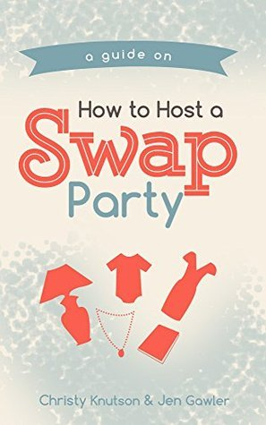 How to Host a Swap Party  by  Christy Knutson