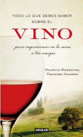 Todo lo que debes saber sobre el vino para impresionar a?  by  Francesc Navarro