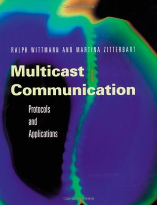 Multicast Communication: Protocols, Programming, & Applications (The Morgan Kaufmann Series in Networking)  by  Ralph Wittmann