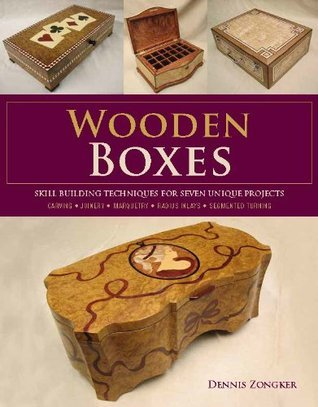 Wooden Boxes: Skill Building Techniques for Seven Unique Projects  by  Dennis Zongker