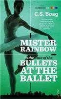 The Case of the Bullets at the Ballet (Mister Rainbow #4) C.S. Boag