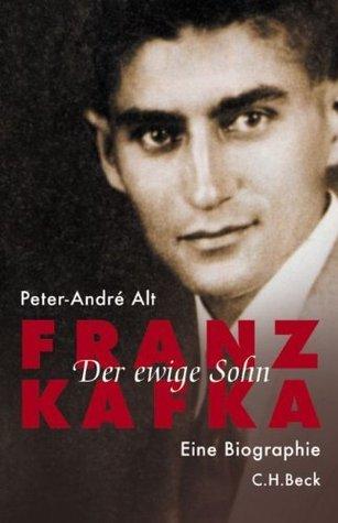 Franz Kafka: Der Ewige Sohn:  Eine Biographie Peter-André Alt