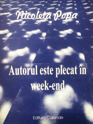 Autorul este plecat în weekend  by  Nicoleta Popa
