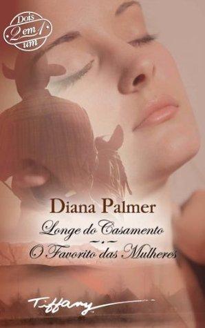 Longe do casamento/O favorito das mulheres Diana Palmer