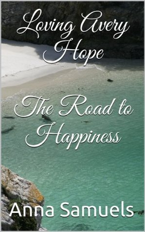 Loving Avery Hope The Road to Happiness Anna Samuels
