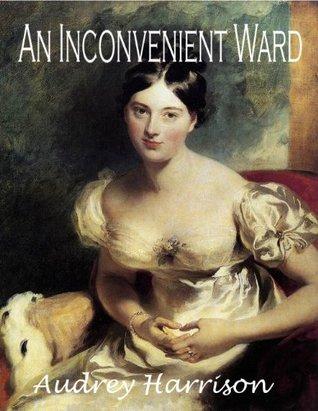 An Inconvenient Ward (A Regency Romance) (Inconvenient Trilogy, #1)  by  Audrey Harrison