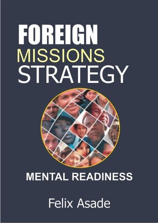 Foreign Missions Strategy: Mental Readiness  by  Felix Asade