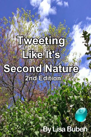 Tweeting Like Its Second Nature: 2nd Edition Lisa Buben