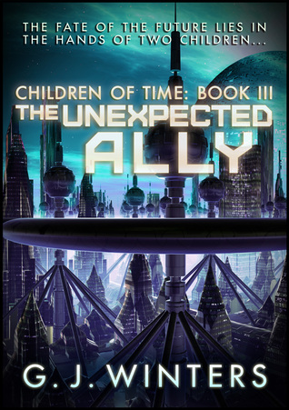 The Unexpected Ally: Children of Time 3  by  G.J. Winters