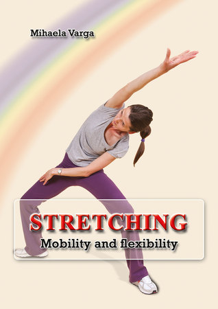 Stretching: Mobility and Flexibility Mihaela Varga