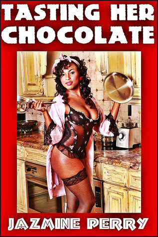 Tasting Her Chocolate  by  Jazmine Perry