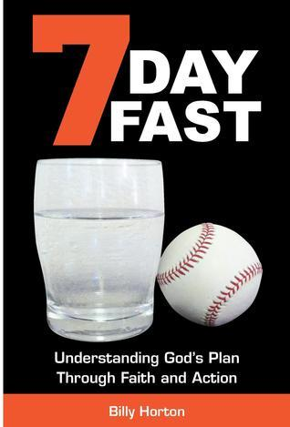 7 Day Fast: Understanding God's Plan Through Faith and Action  by  Billy Horton