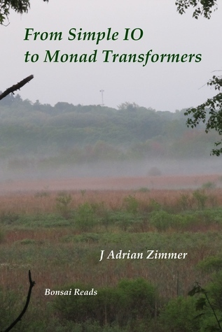 From Simple IO to Monad Transformers  by  J Adrian Zimmer