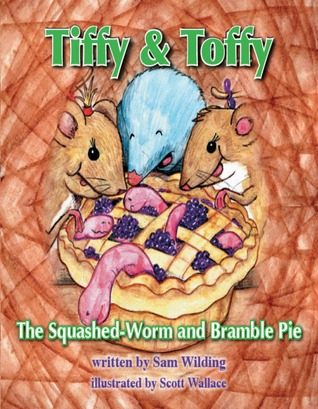 Tiffy and Toffy: The Squashed Worm and Bramble Pie  by  Sam Wilding