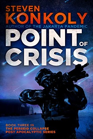 Point of Crisis (The Perseid Collapse Post Apocalyptic Series Book 3) Steven Konkoly