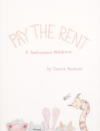 Pay the Rent: A Southwestern Melodrama Dianna Beshoar