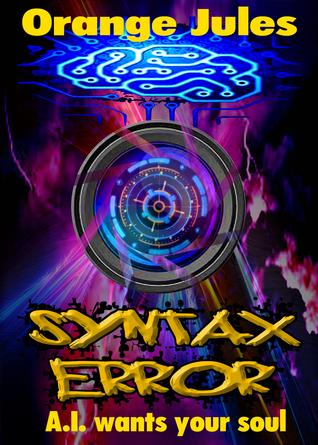 Orange Jules ~ Syntax Error: Syntax Error ~ A.I. Wants Your Soul  by  Orange Jules