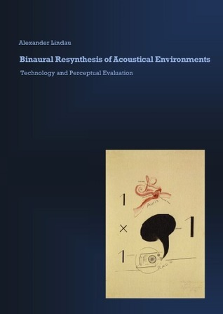 Binaural Resynthesis of Acoustical Environments. Technology and Perceptual Evaluation Alexander Lindau