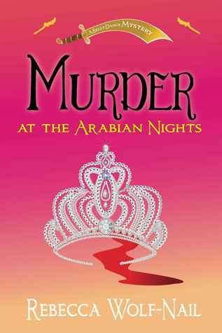 Murder at the Arabian Nights (The Belly Dance Mysteries #1) Rebecca Wolf-Nail