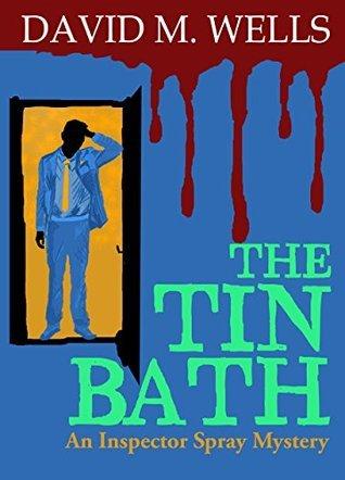 The Tin Bath: An Inspector Spray Novel  by  David M. Wells