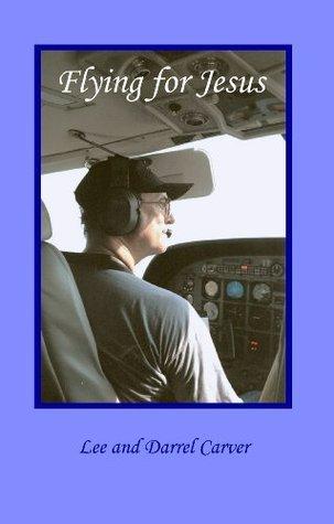 Flying for Jesus  by  Lee Carver