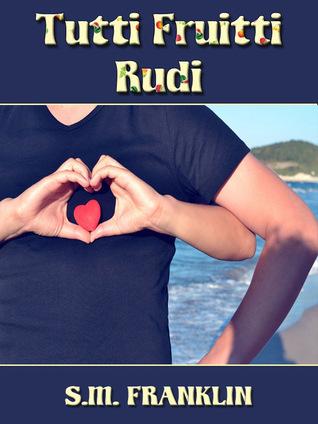 Tutti Fruitti Rudi  by  S.M. Franklin