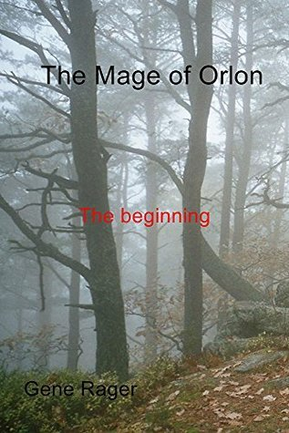 The Mage of Orlon: The beginning  by  Gene Rager