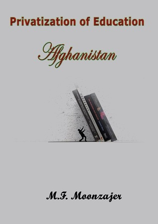 Privatization of Education in Afghanistan  by  M.F. Moonzajer