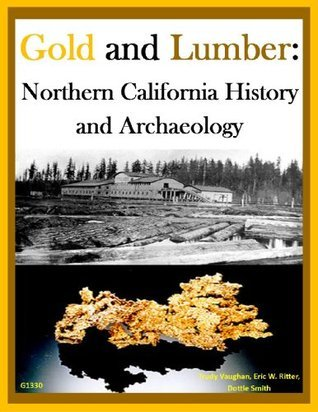 Gold and Lumber: Northern California History and Archaeology  by  Dottie Smith